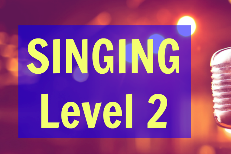 SINGING LEVEL 2 - New Classes Coming Soon